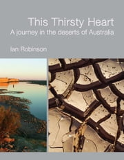 This Thirsty Heart - A journey in the deserts of Australia ebook by Ian Robinson