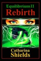 Equilibrium II: Rebirth ebook by Catharina Shields