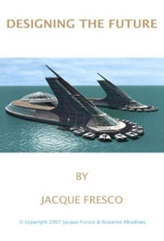 Designing the Future ebook by Jacque Fresco & Roxanne Meadows