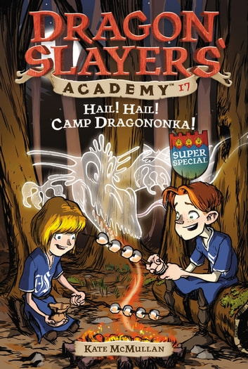 Hail! Hail! Camp Dragononka #17 - Super Special ebook by Kate McMullan