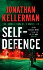 Self-Defence (Alex Delaware series, Book 9) - A powerful and dramatic thriller ebook by Jonathan Kellerman