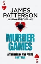 Murder Games – Part 5 ebook by James Patterson