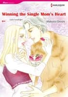 WINNING THE SINGLE MOM'S HEART (Harlequin Comics) - Harlequin Comics ebook by Linda Goodnight, Makoto Onishi