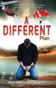 A Different Plan - A True Story an Adrenaline Junkie Who Found God's Plan...and Lived ebook by Johannes Adendorff