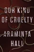 Our Kind of Cruelty - A Novel ebook by Araminta Hall