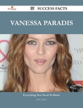Vanessa Paradis 97 Success Facts - Everything you need to know about Vanessa Paradis ebook by Betty Alston