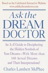 Ask the Dream Doctor - An A-Z Guide to Deciphering the Hidden Symbols of Your Dreams ebook by Charles McPhee
