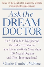 Ask the Dream Doctor - An A-Z Guide to Deciphering the Hidden Symbols of Your Dreams ebook by Kobo.Web.Store.Products.Fields.ContributorFieldViewModel