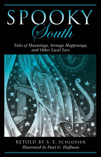Spooky South - Tales of Hauntings, Strange Happenings, and Other Local Lore ebook by S. E. Schlosser