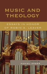 Music and Theology - Essays in Honor of Robin A. Leaver ebook by Daniel Zager