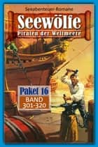 Seewölfe Paket 16 - Seewölfe - Piraten der Weltmeere, Band 301 bis 320 ebook by Fred McMason, Roy Palmer, Frank Moorfield,...