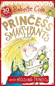Princess Smartypants and the Missing Princes ebook by Babette Cole