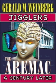 Jigglers: Aremac A Century Later ebook by Gerald M. Weinberg