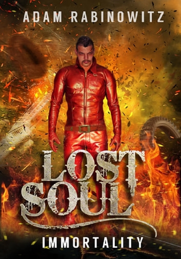Lost Soul - Immortality - What happens when Powerful Magic from the Dark Ages that holds the key to Immortality is Reincarnated in an innocent girl a thousand years later? ebook by Adam Rabinowitz