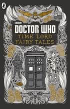 Doctor Who: Time Lord Fairy Tales ebook by Penguin Books Ltd
