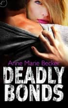 Deadly Bonds ebook by Anne Marie Becker