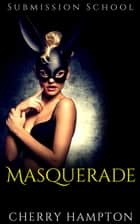 Masquerade - Submission School New Adult BDSM, #5 ebook by