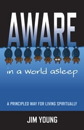 Aware In A World Asleep: A Principled Wa ebook by Jim Young