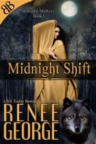 Midnight Shift - Paranormal Wolf Shifter Romantic Mystery Suspense ebook by Renee George