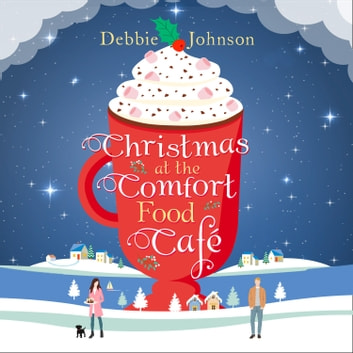 Christmas at the Comfort Food Cafe (The Comfort Food Cafe, Book 2) audiobook by Debbie Johnson