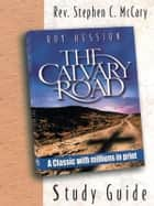 The Calvary Road Study Guide ebook by Stephen C.  McCary