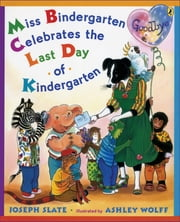 Miss Bindergarten Celebrates the Last Day of Kindergarten ebook by Joseph Slate,Ashley Wolff