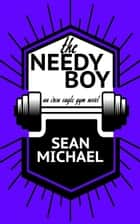 The Needy Boy ebook by Sean Michael