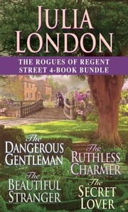 The Rogues of Regent Street 4-Book Bundle - The Dangerous Gentleman, The Ruthless Charmer, The Beautiful Stranger, and The Secret Lover ebook by Julia London
