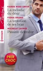 La mélodie du désir - La tentation de ses bras - Passion défendue ebook by Karen Rose Smith, Fiona Brand, Michelle Celmer