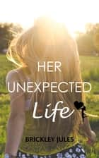 Her Unexpected Life ebook by Brickley Jules