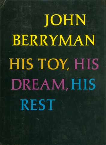 His Toy, His Dream, His Rest eBook by John Berryman