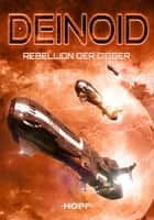 Deinoid 1: Rebellion der Digger eBook by Ben Ryker, Arndt Drechsler
