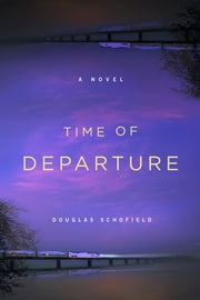 Time of Departure - A Novel ebook by Douglas Schofield