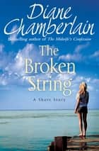 The Broken String: A short story ebook by Diane Chamberlain