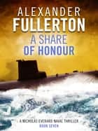 A Share of Honour ebook by Alexander Fullerton