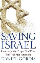 Saving Israel - How the Jewish People Can Win a War That May Never End ebooks by Daniel Gordis