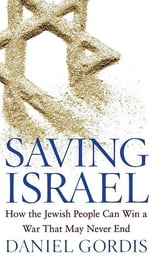 Saving Israel - How the Jewish People Can Win a War That May Never End ebook by Daniel Gordis