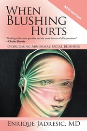 When Blushing Hurts - Overcoming Abnormal Facial Blushing ebook by Enrique Jadresic,MD