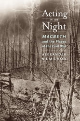 Acting in the Night - Macbeth and the Places of the Civil War ebook by Alexander Nemerov