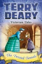 Victorian Tales: The Twisted Tunnels ebook by Terry Deary, Helen Flook