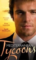 Mediterranean Tycoons: The De Santis Marriage / The Greek Tycoon's Unwilling Wife / The Sicilian's Virgin Bride (Mills & Boon M&B) ekitaplar by Michelle Reid, Kate Walker, Sarah Morgan