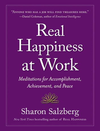 Real Happiness at Work - Meditations for Accomplishment, Achievement, and Peace, Regular Version ebook by Sharon Salzberg