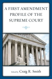 A First Amendment Profile of the Supreme Court ebook by Craig Smith, R Brandon Anderson, Jennifer Asenas,...