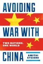 Avoiding War with China - Two Nations, One World ebook by Amitai Etzioni