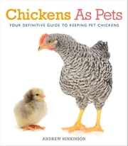 Chickens As Pets - Your definitive guide to keeping pet chickens ebook by Andrew Hinkinson