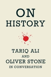 On History - Tariq Ali and Oliver Stone in Conversation ebook by Oliver Stone,Tariq Ali