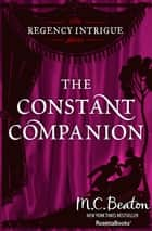 The Constant Companion ebook by M. C. Beaton
