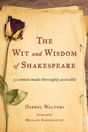 The Wit and Wisdom of Shakespeare - 32 Sonnets Made Thoroughly Accessible ebook by Darrel Walters,Michael Schoenfeldt