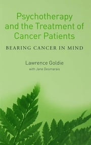 Psychotherapy and the Treatment of Cancer Patients - Bearing Cancer in Mind ebook by Lawrence Goldie,Jane Desmarais