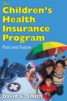 The Children's Health Insurance Program ebook by David G. Smith